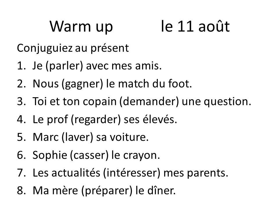 Warm up le 11 août Conjuguiez au présent Je (parler) avec mes amis.