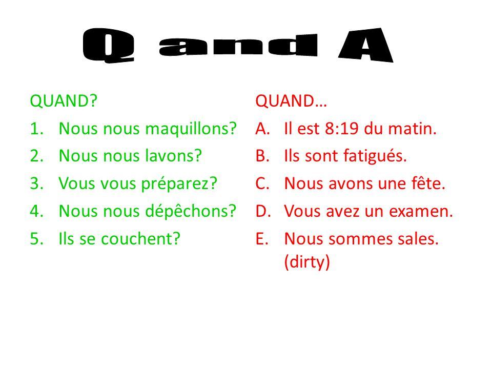 Q and A QUAND Nous nous maquillons Nous nous lavons