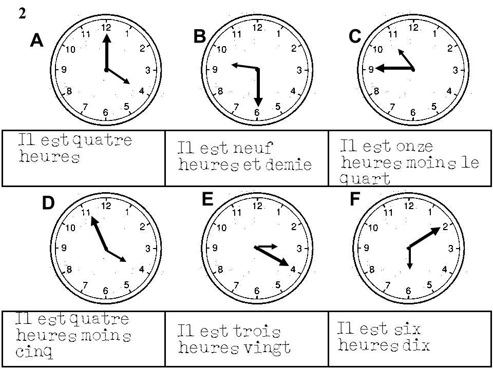 B C A E F D 2 Il est quatre heures Il est onze heures moins le quart