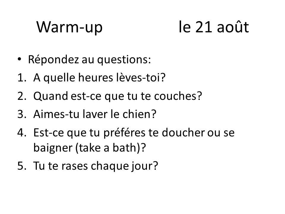 Warm-up le 21 août Répondez au questions: A quelle heures lèves-toi
