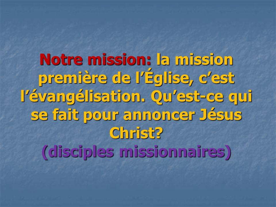 Notre mission: la mission première de l'Église, c'est l'évangélisation