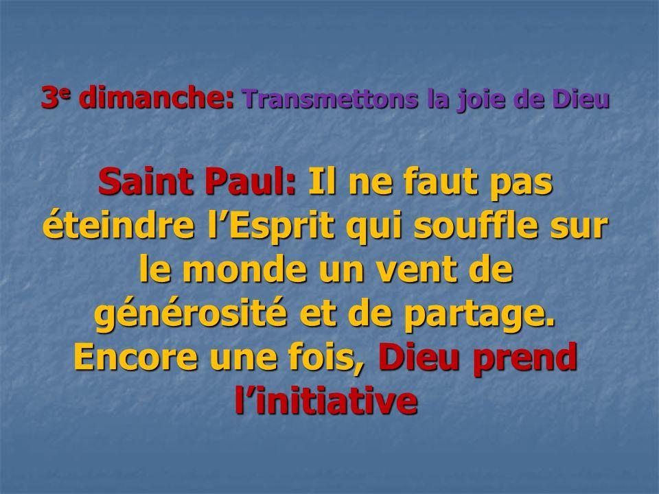 3e dimanche: Transmettons la joie de Dieu Saint Paul: Il ne faut pas éteindre l'Esprit qui souffle sur le monde un vent de générosité et de partage.
