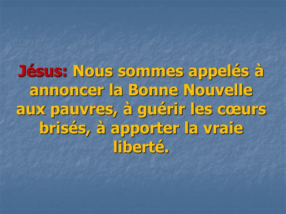 Jésus: Nous sommes appelés à annoncer la Bonne Nouvelle aux pauvres, à guérir les cœurs brisés, à apporter la vraie liberté.