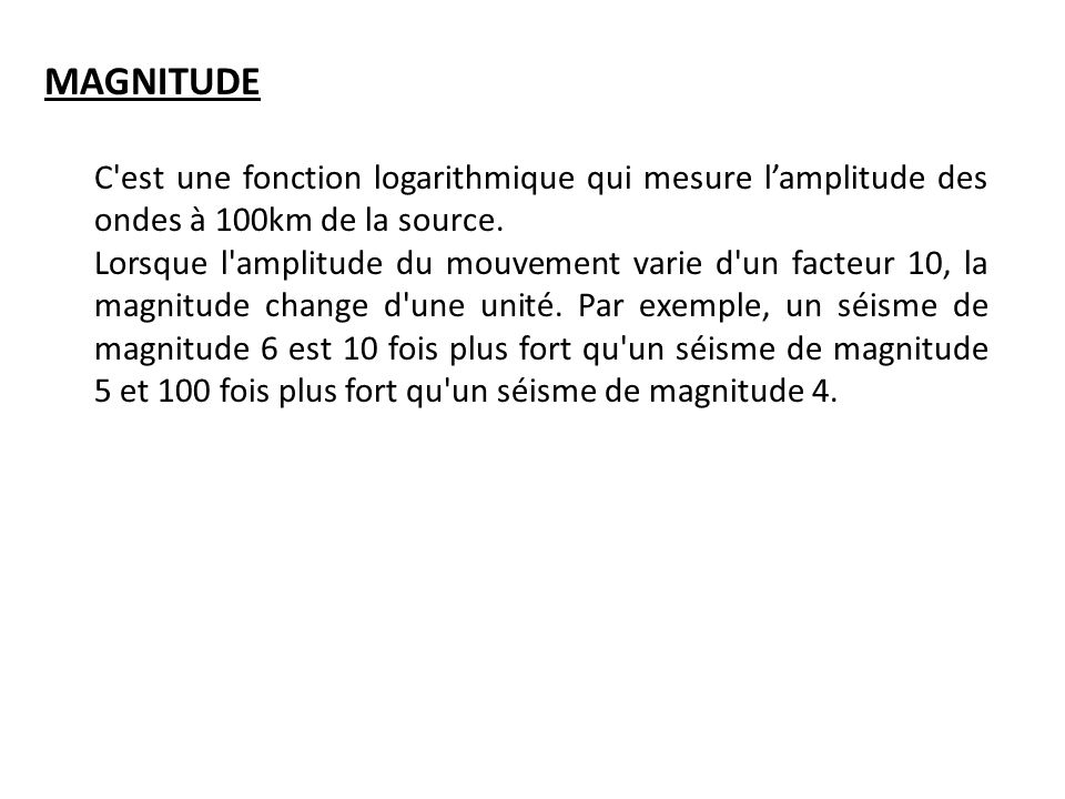 MAGNITUDE C est une fonction logarithmique qui mesure l'amplitude des ondes à 100km de la source.