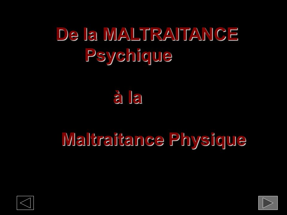 De la MALTRAITANCE Psychique à la Maltraitance Physique