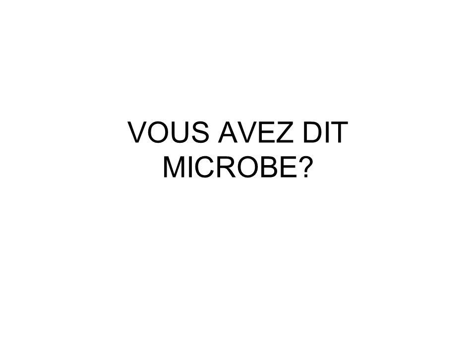 VOUS AVEZ DIT MICROBE