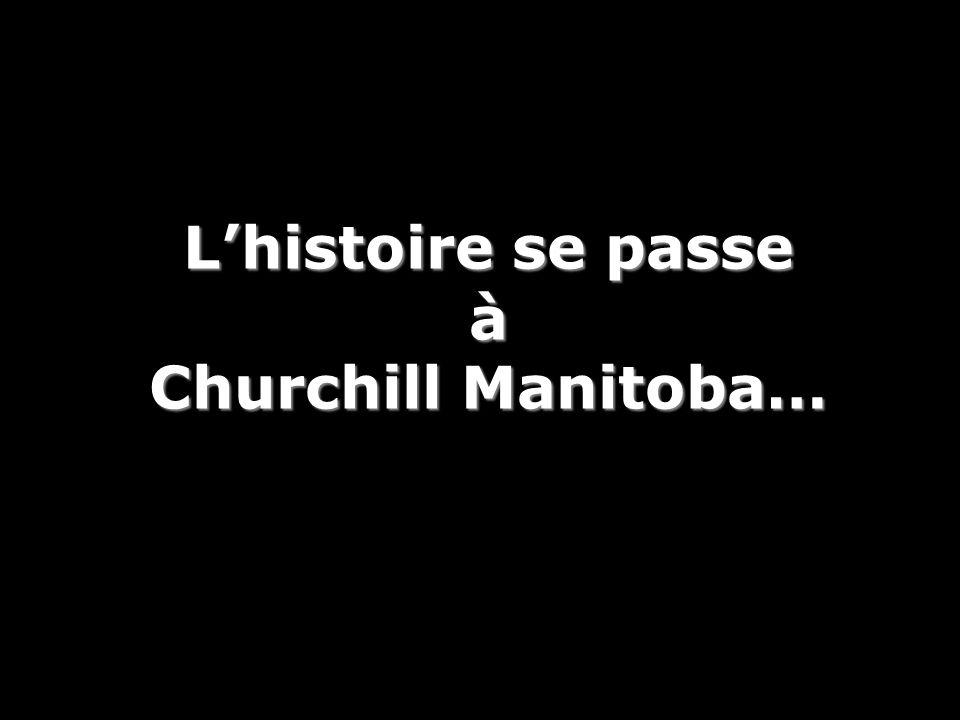 L'histoire se passe à Churchill Manitoba…