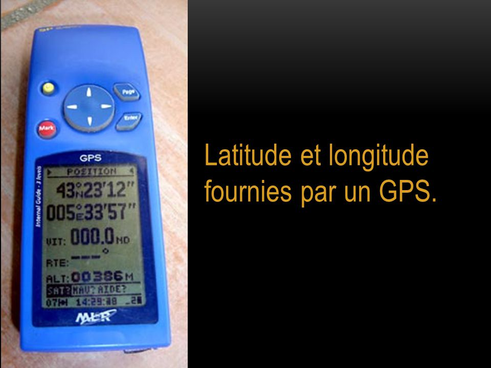 Latitude et longitude fournies par un GPS.