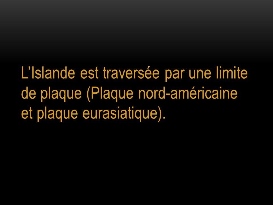 L'Islande est traversée par une limite de plaque (Plaque nord-américaine et plaque eurasiatique).