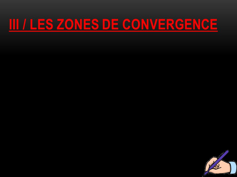 Iii / les zones de convergence