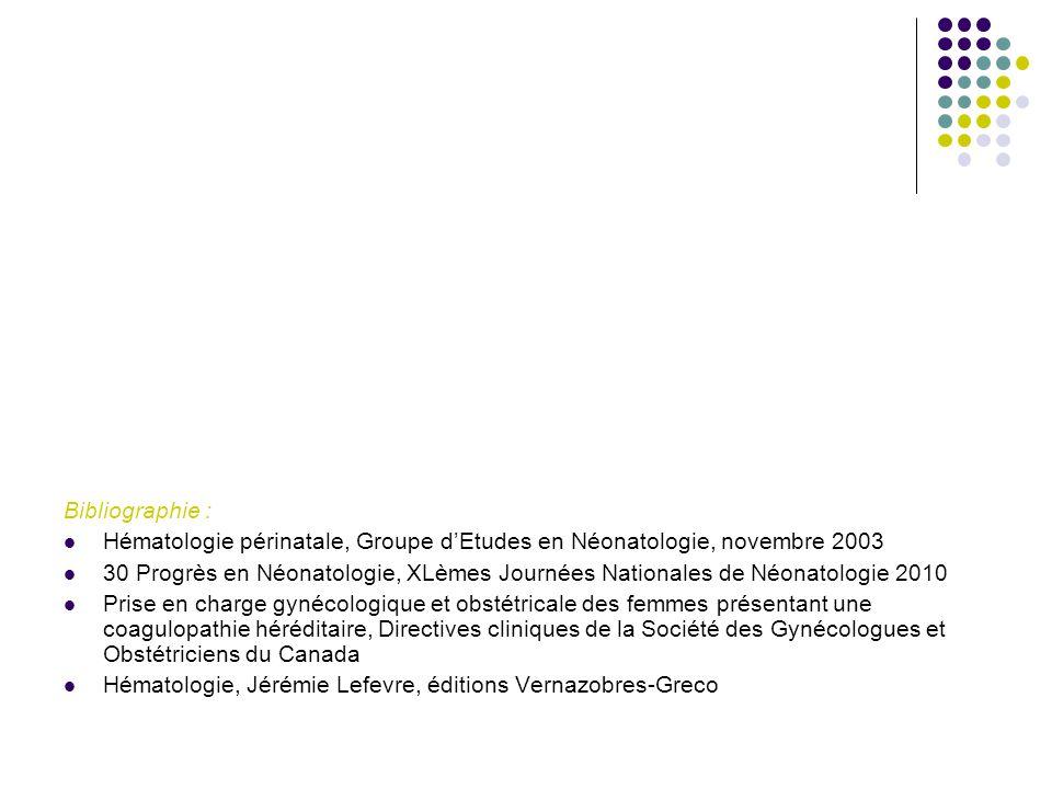 Bibliographie : Hématologie périnatale, Groupe d'Etudes en Néonatologie, novembre 2003.