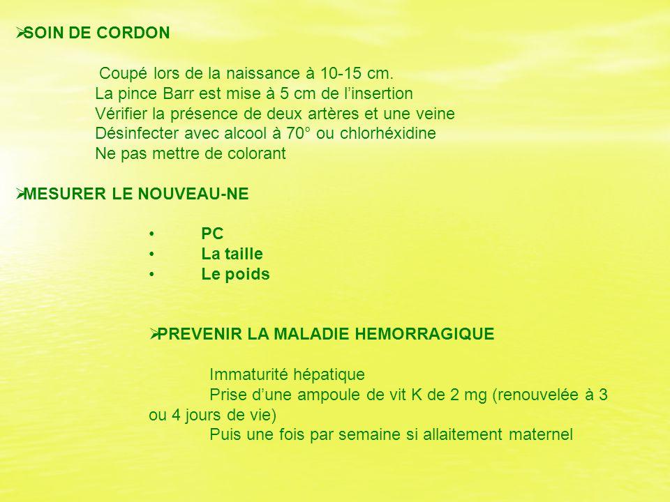 SOIN DE CORDON Coupé lors de la naissance à 10-15 cm. La pince Barr est mise à 5 cm de l'insertion.