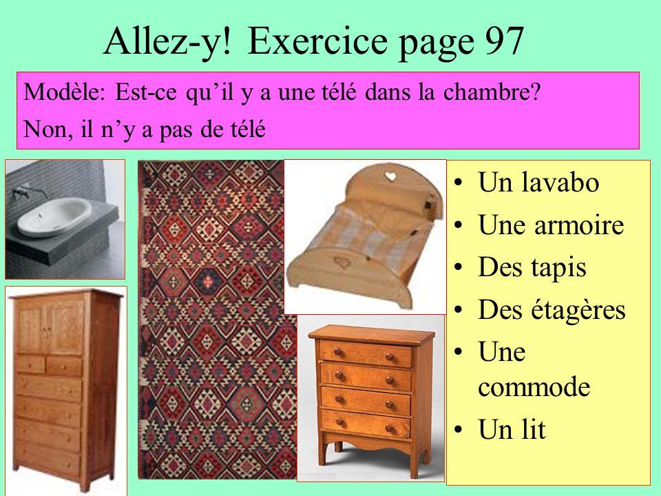 Allez-y! Exercice page 97 Un lavabo Une armoire Des tapis Des étagères