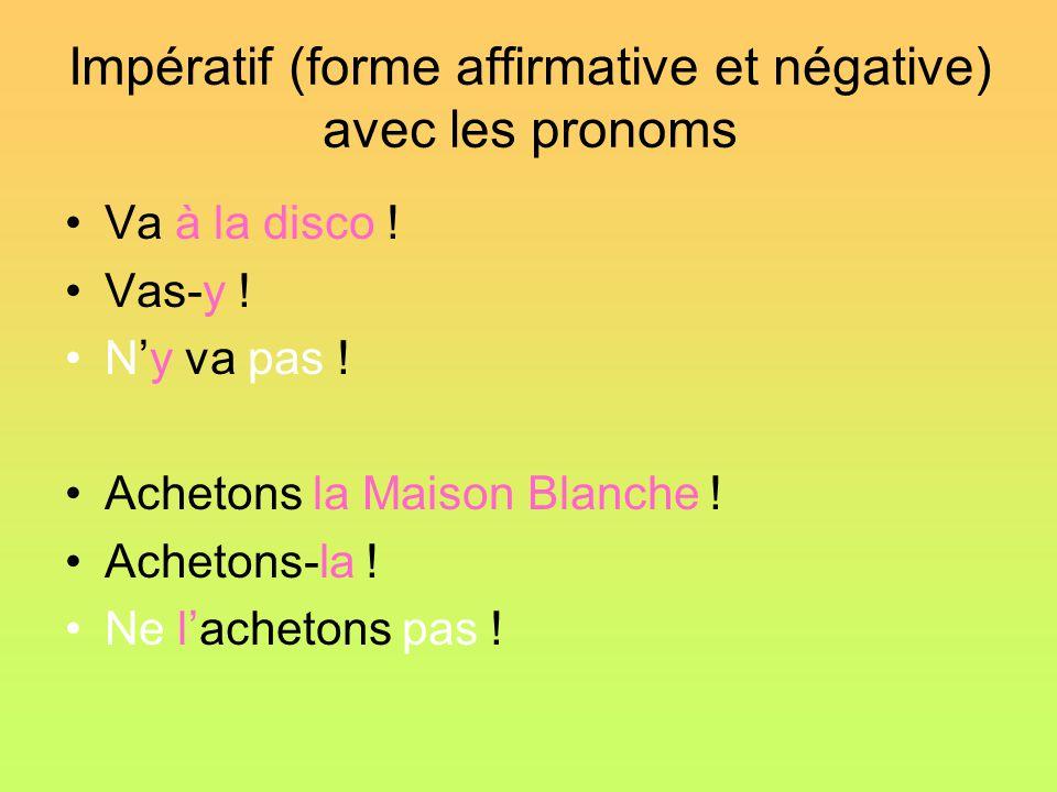 Impératif (forme affirmative et négative) avec les pronoms