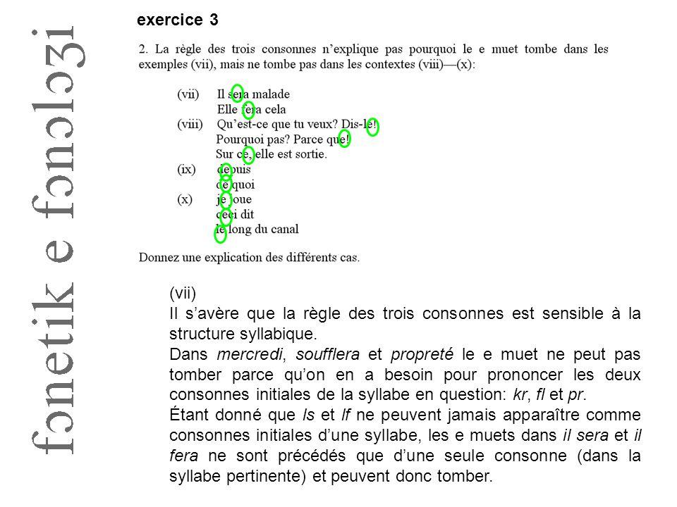 exercice 3 (vii) Il s'avère que la règle des trois consonnes est sensible à la structure syllabique.