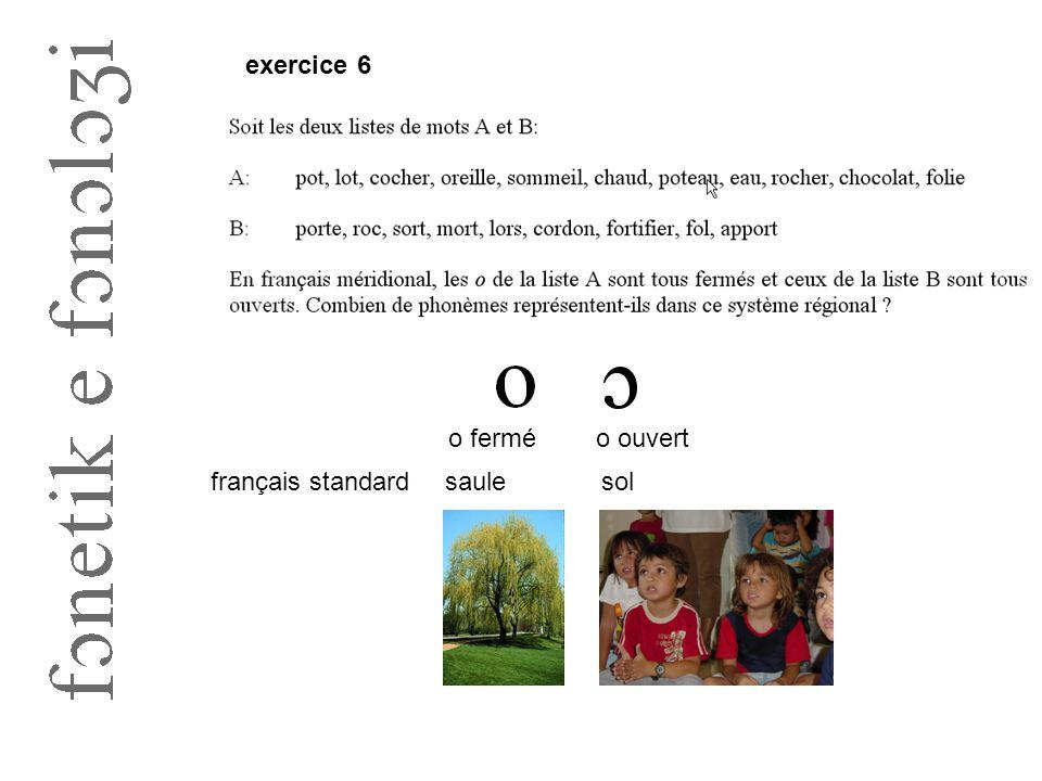 exercice 6 o fermé o ouvert français standard saule sol
