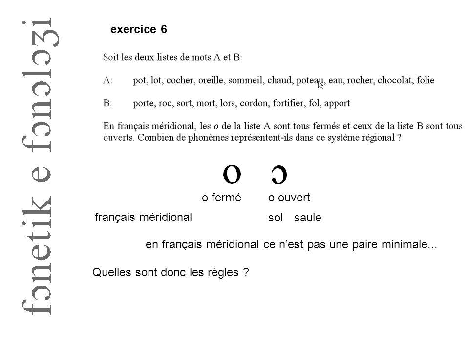 exercice 6 o fermé. o ouvert. français méridional. sol. saule. en français méridional ce n'est pas une paire minimale...