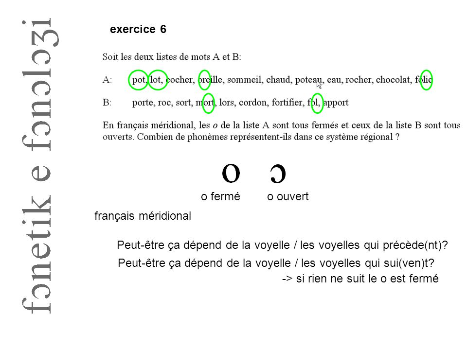 exercice 6 o fermé. o ouvert. français méridional. Peut-être ça dépend de la voyelle / les voyelles qui précède(nt)