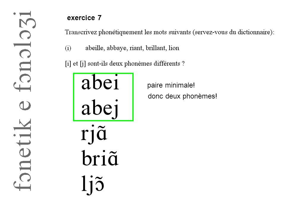 exercice 7 paire minimale! donc deux phonèmes!
