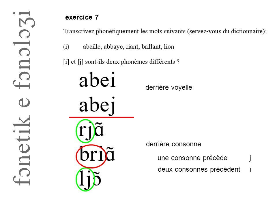 exercice 7 derrière voyelle derrière consonne une consonne précède j deux consonnes précèdent i