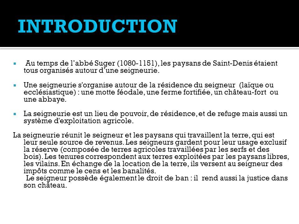 INTRODUCTION Au temps de l'abbé Suger (1080-1151), les paysans de Saint-Denis étaient tous organisés autour d'une seigneurie.