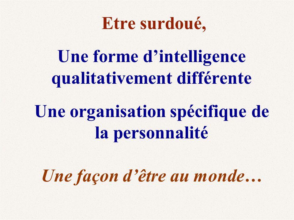 Etre surdoué, Une forme d'intelligence qualitativement différente Une organisation spécifique de la personnalité Une façon d'être au monde…
