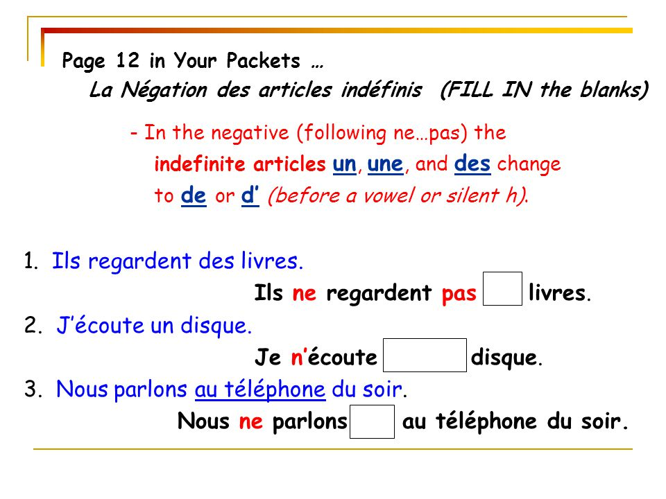 Page 12 in Your Packets … La Négation des articles indéfinis (FILL IN the blanks) - In the negative (following ne…pas) the.