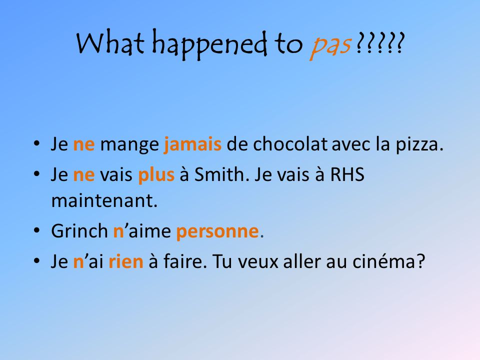 What happened to pas Je ne mange jamais de chocolat avec la pizza. Je ne vais plus à Smith. Je vais à RHS maintenant.