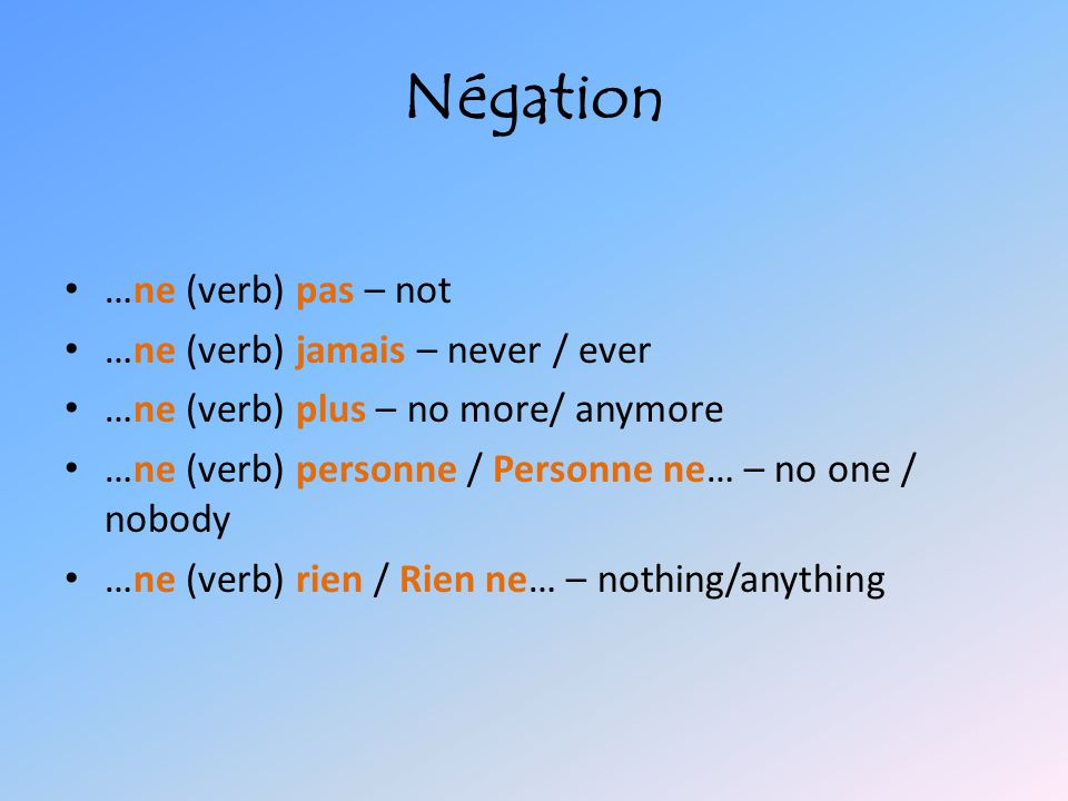 Négation …ne (verb) pas – not …ne (verb) jamais – never / ever