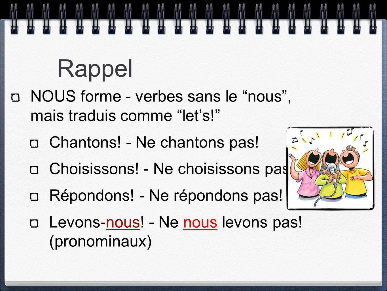 Rappel NOUS forme - verbes sans le nous , mais traduis comme let's!