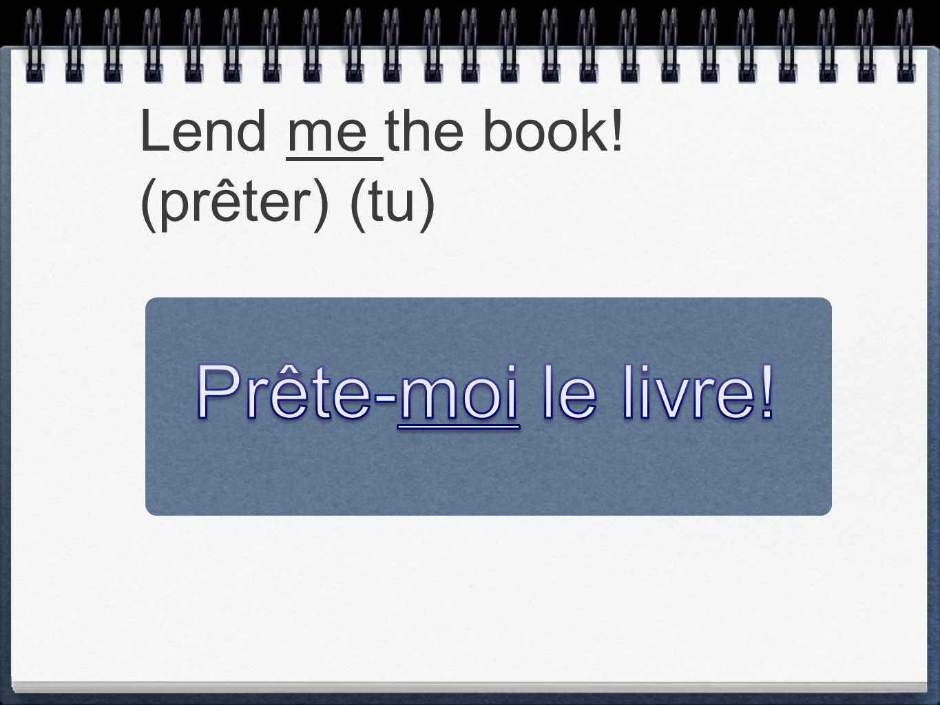 Lend me the book! (prêter) (tu)