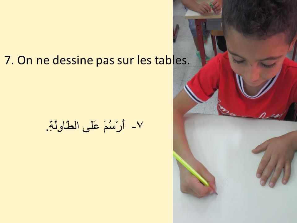 7. On ne dessine pas sur les tables.