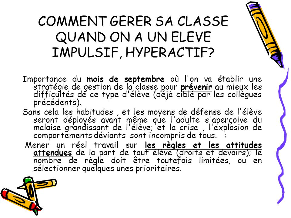 COMMENT GERER SA CLASSE QUAND ON A UN ELEVE IMPULSIF, HYPERACTIF