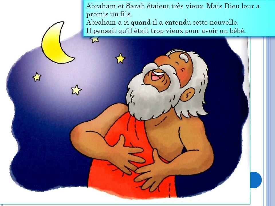 Abraham et Sarah étaient très vieux. Mais Dieu leur a promis un fils.