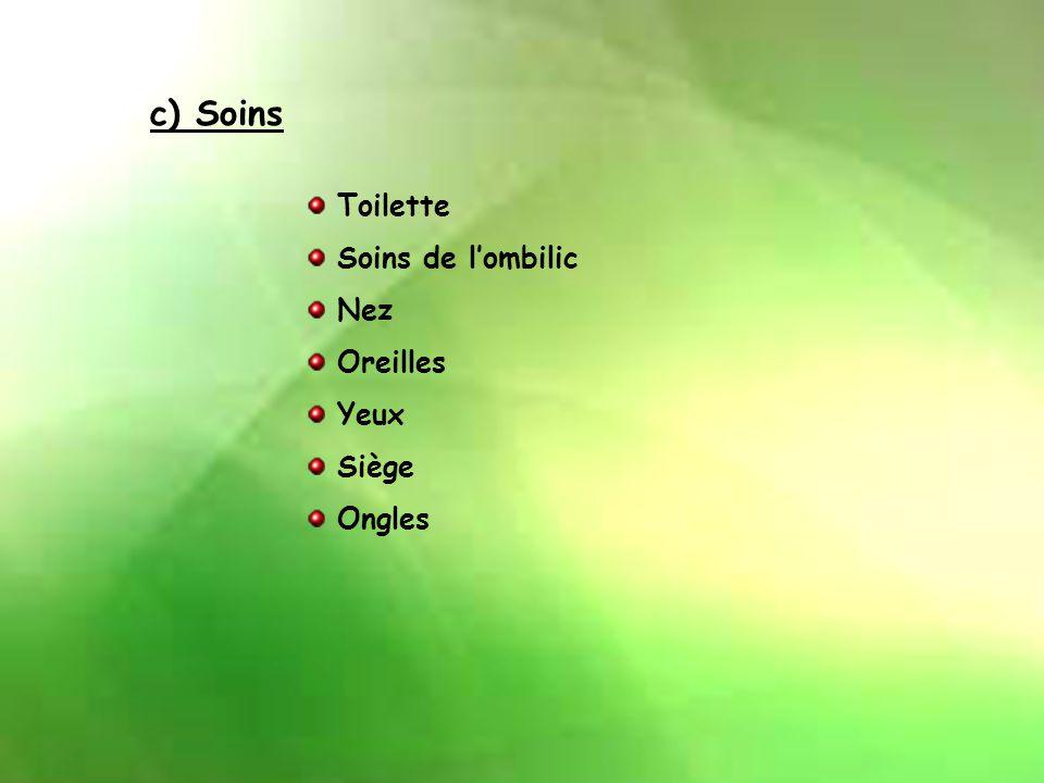 c) Soins Toilette Soins de l'ombilic Nez Oreilles Yeux Siège Ongles