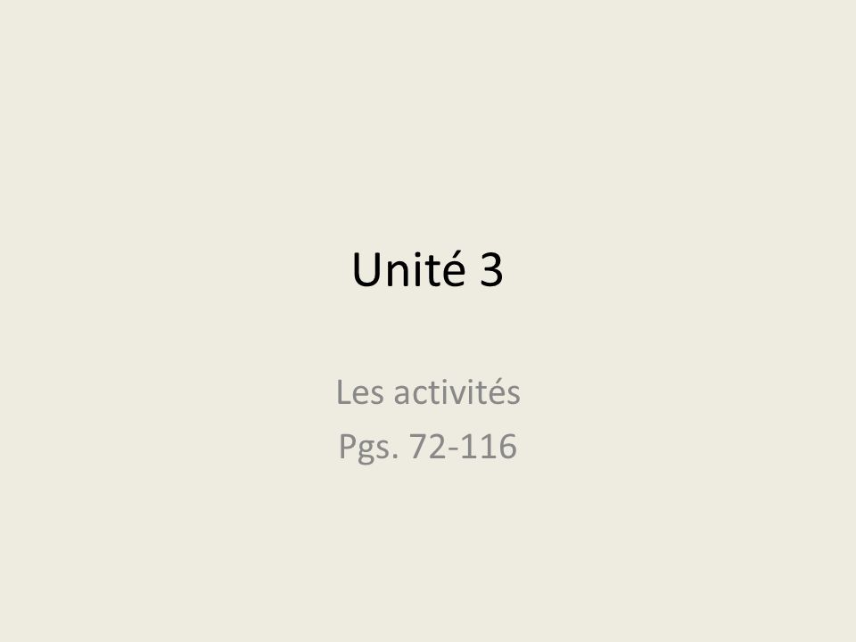 Unité 3 Les activités Pgs. 72-116
