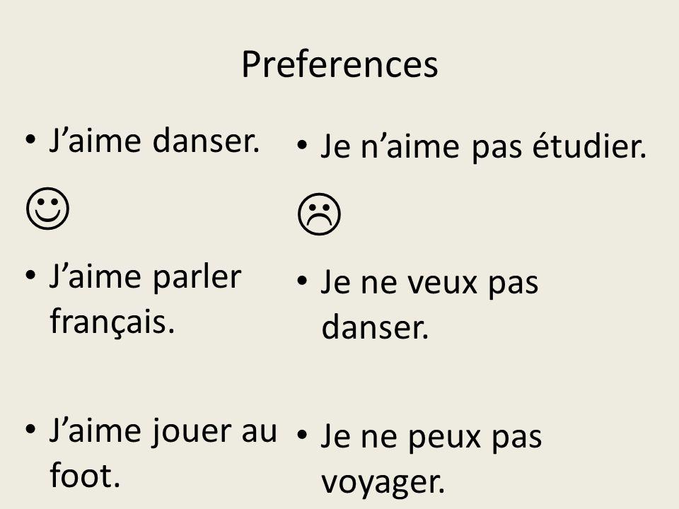   Preferences J'aime danser. Je n'aime pas étudier.