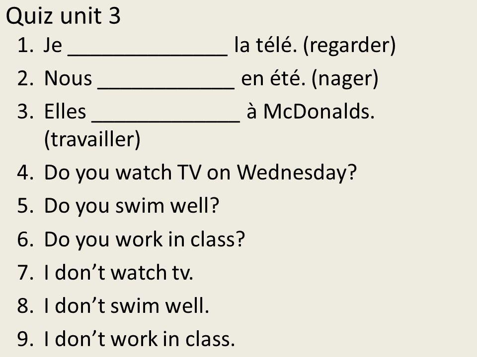 Quiz unit 3 Je ______________ la télé. (regarder)