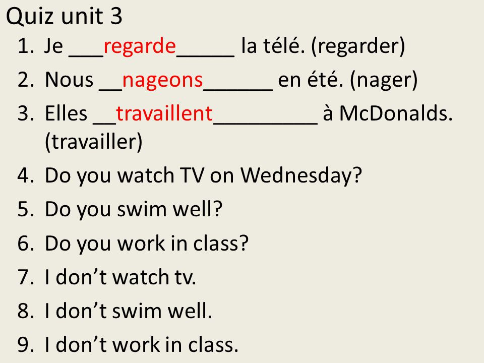 Quiz unit 3 Je ___regarde_____ la télé. (regarder)