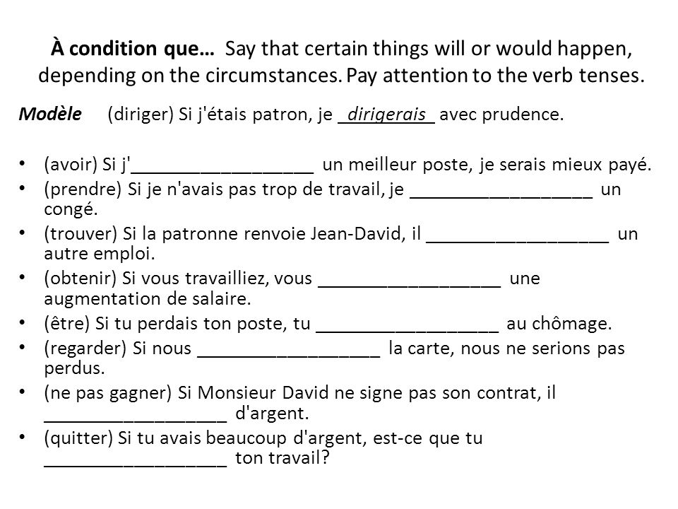 À condition que… Say that certain things will or would happen, depending on the circumstances. Pay attention to the verb tenses.