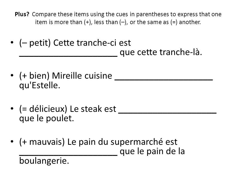 (+ bien) Mireille cuisine ____________________ qu Estelle.