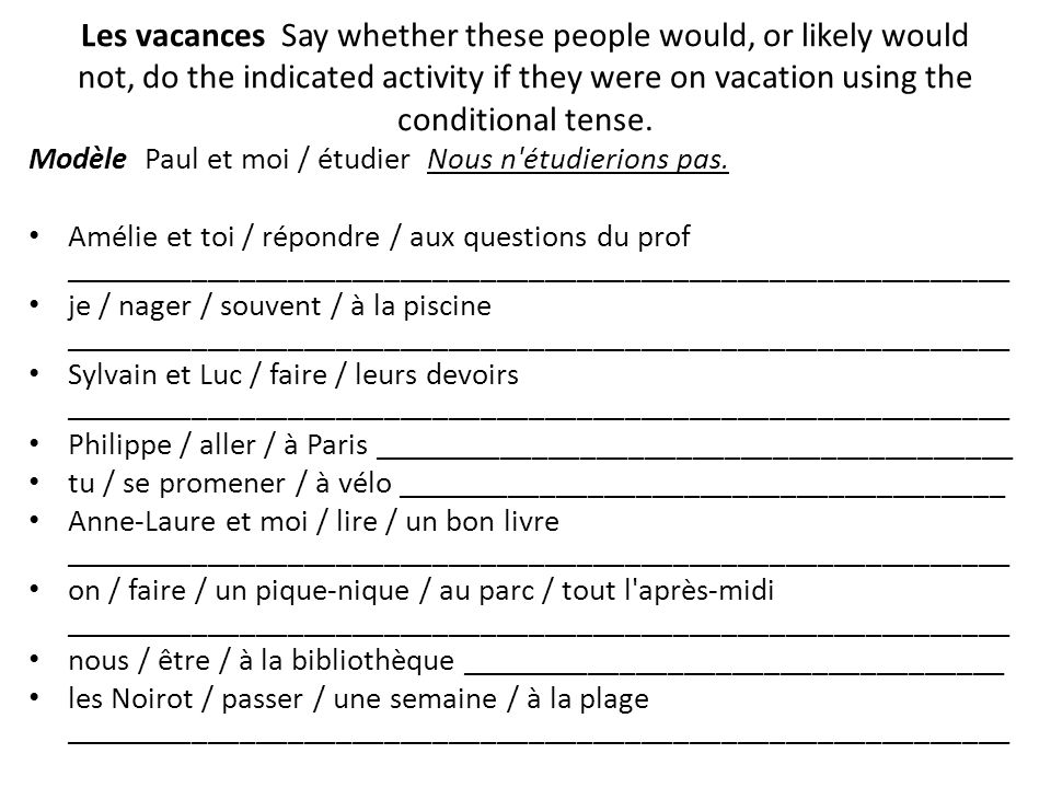 Les vacances Say whether these people would, or likely would not, do the indicated activity if they were on vacation using the conditional tense.