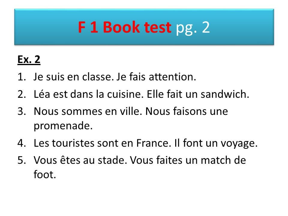 F 1 Book test pg. 2 Ex. 2 Je suis en classe. Je fais attention.