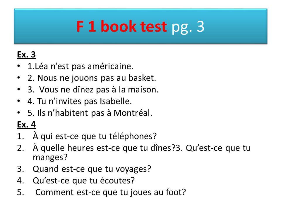 F 1 book test pg. 3 Ex. 3 1.Léa n'est pas américaine.
