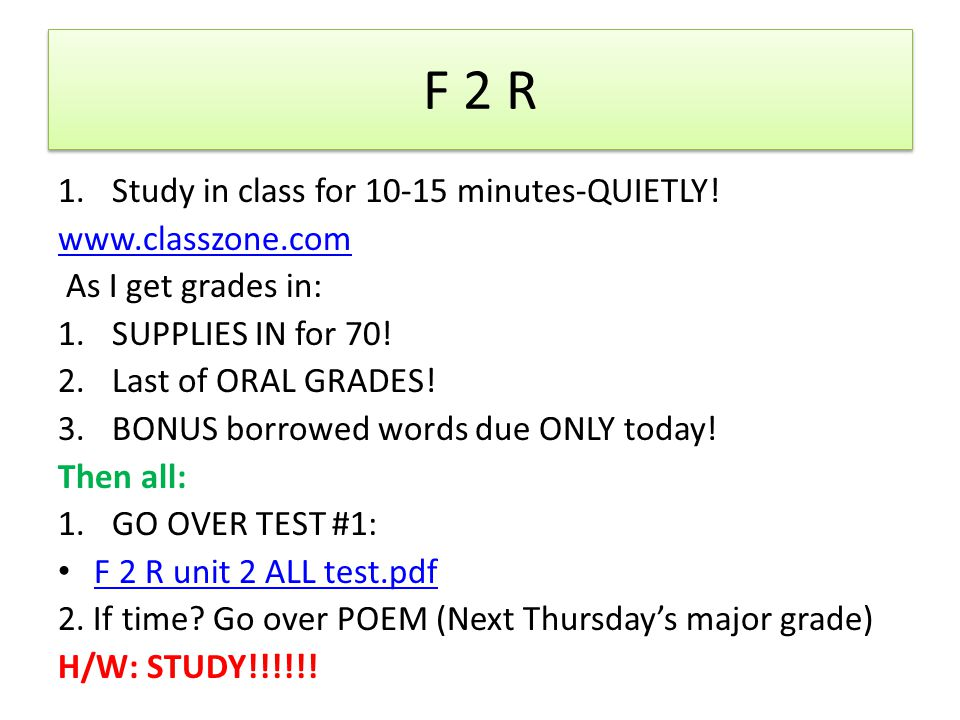 F 2 R Study in class for 10-15 minutes-QUIETLY! www.classzone.com