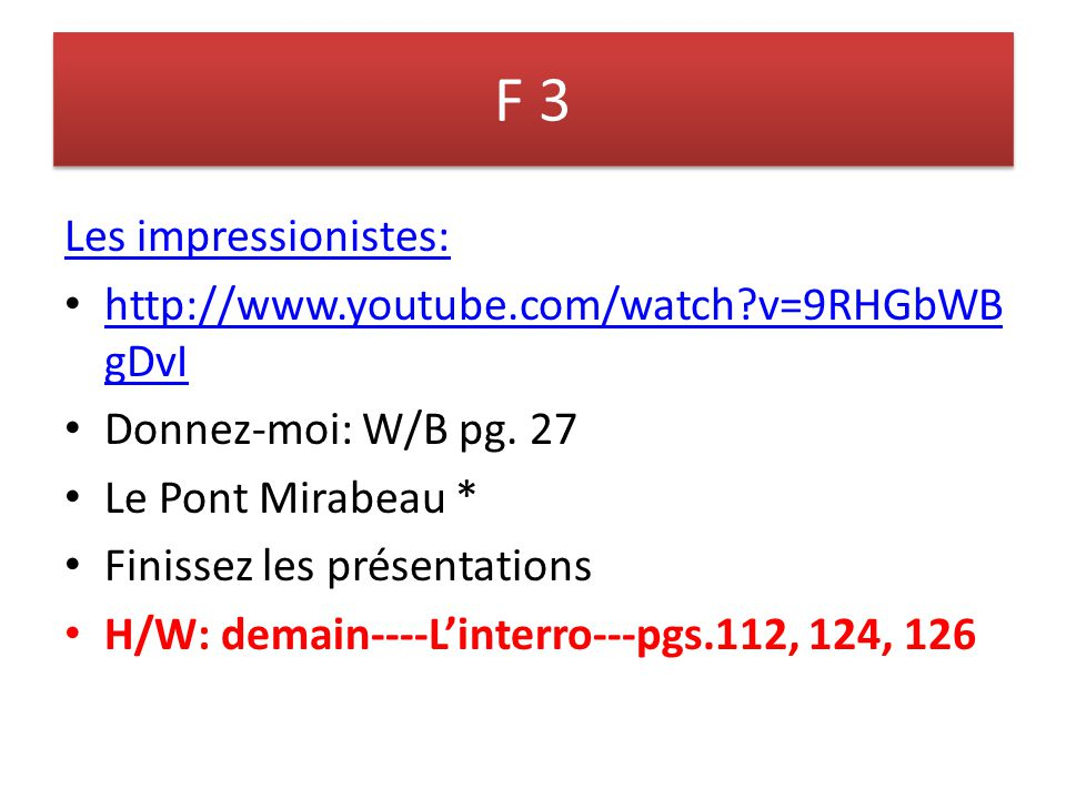 F 3 Les impressionistes: http://www.youtube.com/watch v=9RHGbWBgDvI