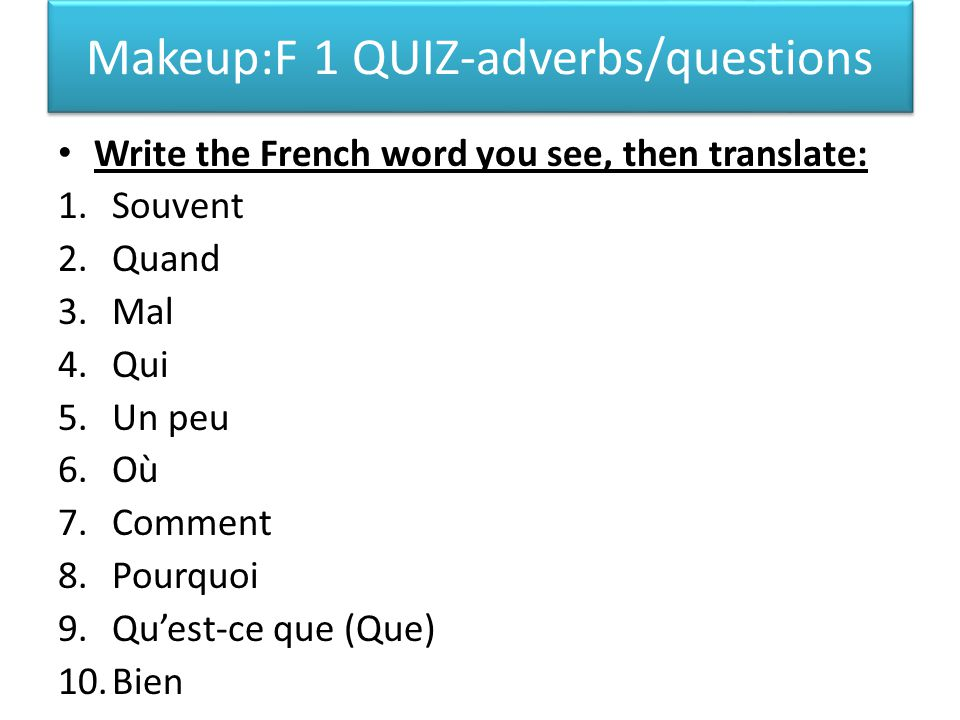 Makeup:F 1 QUIZ-adverbs/questions