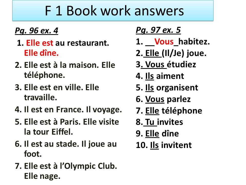 F 1 Book work answers Pg. 97 ex. 5 1. __Vous_habitez.