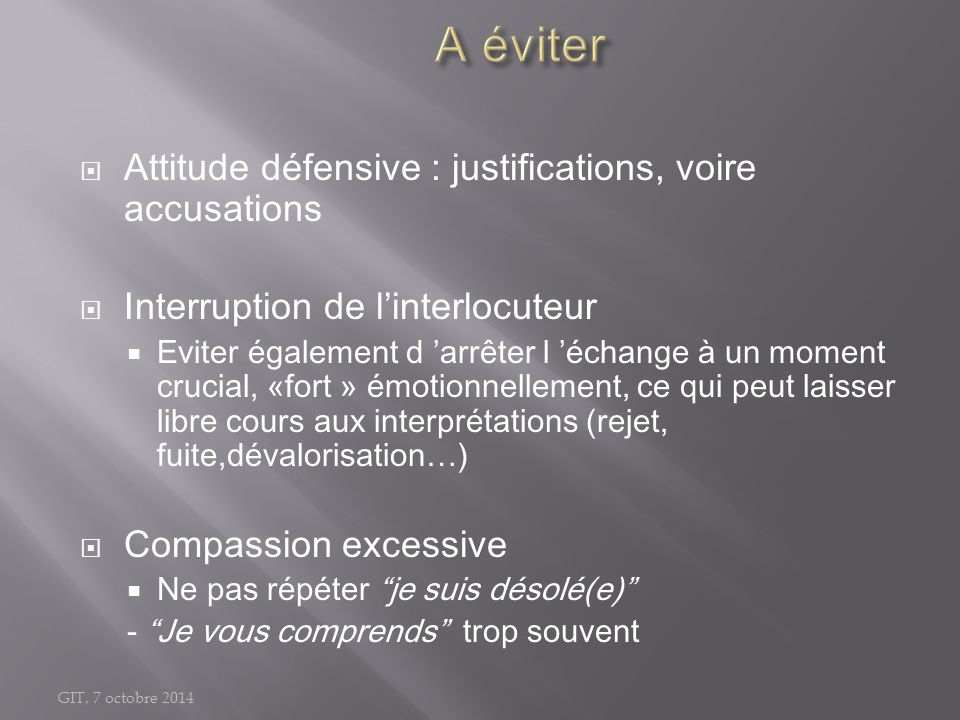 A éviter Attitude défensive : justifications, voire accusations