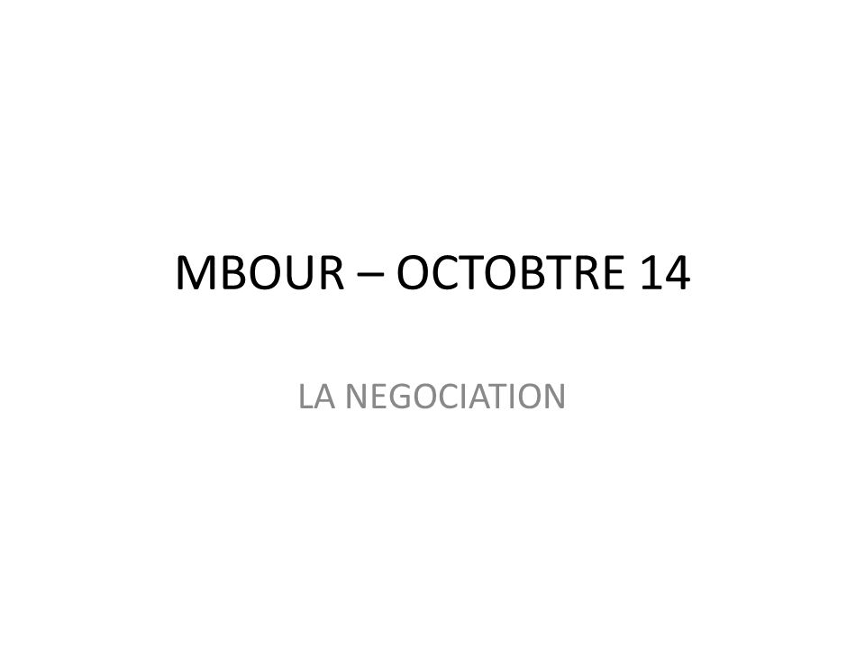 MBOUR – OCTOBTRE 14 LA NEGOCIATION